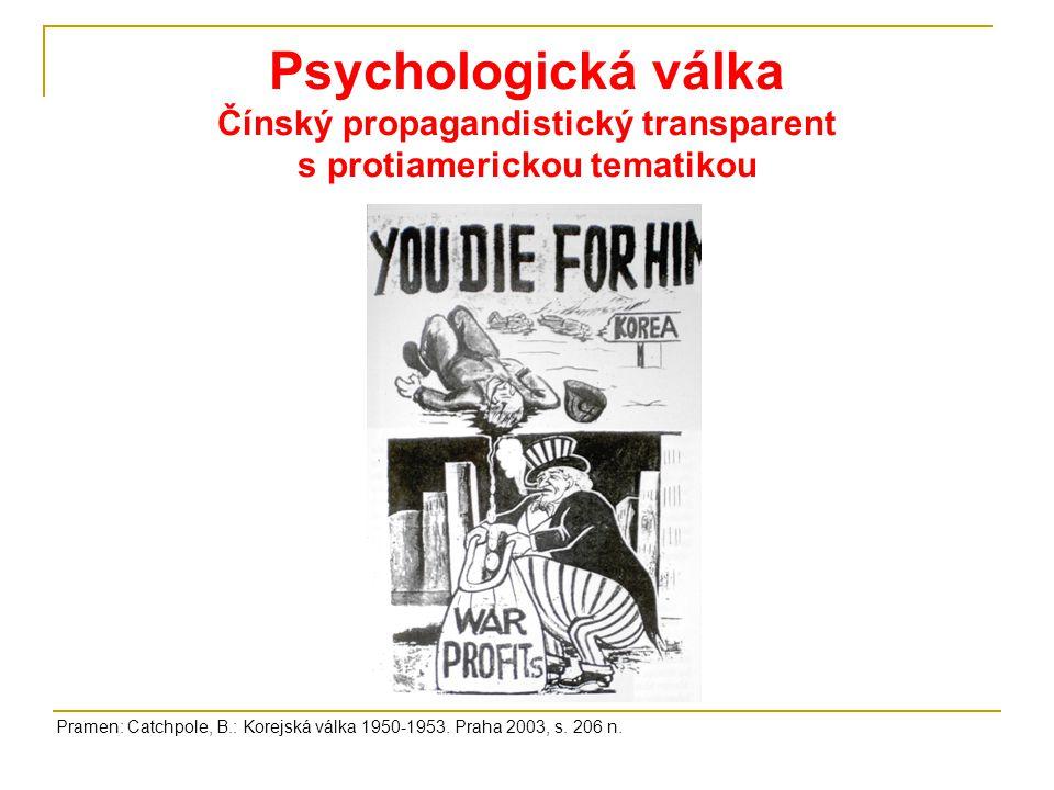 Psychologická válka Čínský propagandistický transparent s protiamerickou tematikou Pramen: Catchpole, B.: Korejská válka 1950-1953. Praha 2003, s. 206