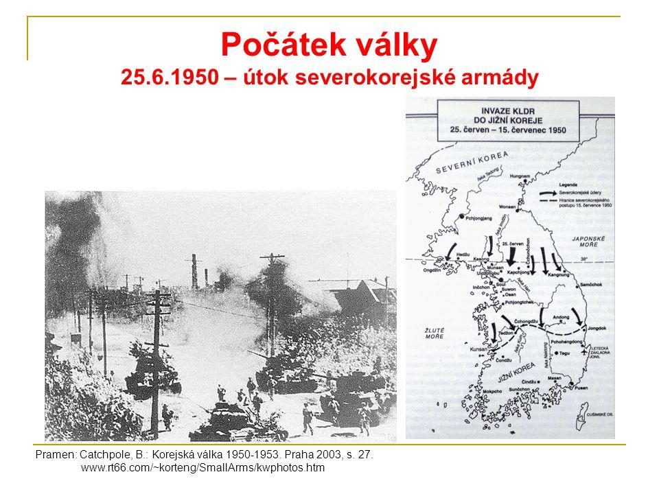 Počátek války 25.6.1950 – útok severokorejské armády Pramen: Catchpole, B.: Korejská válka 1950-1953. Praha 2003, s. 27. www.rt66.com/~korteng/SmallAr