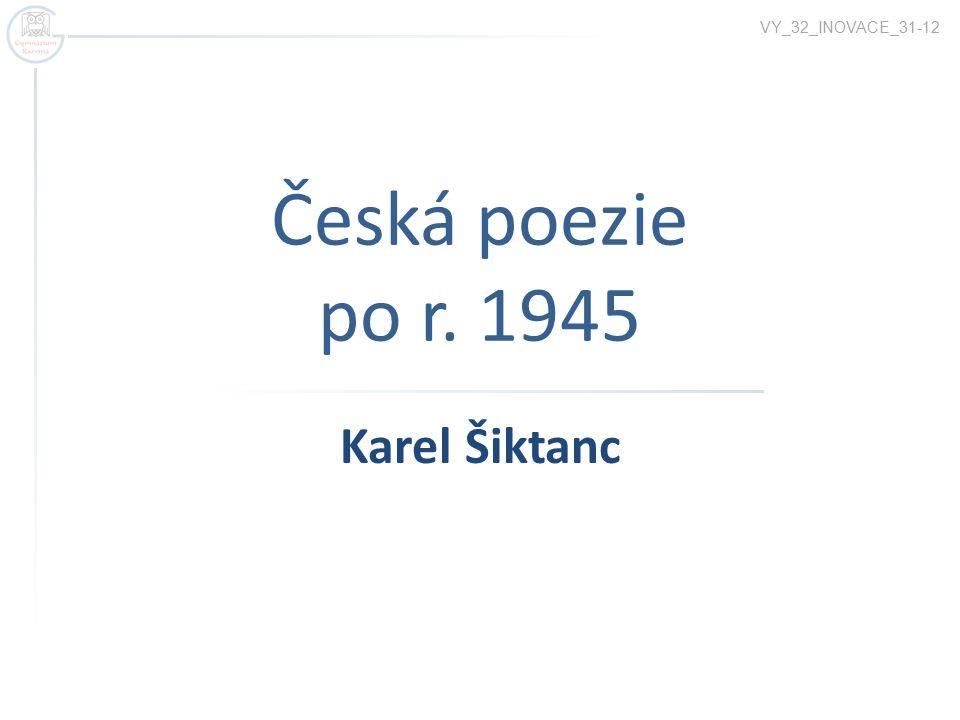 Česká poezie po r. 1945 VY_32_INOVACE_31-12 Karel Šiktanc