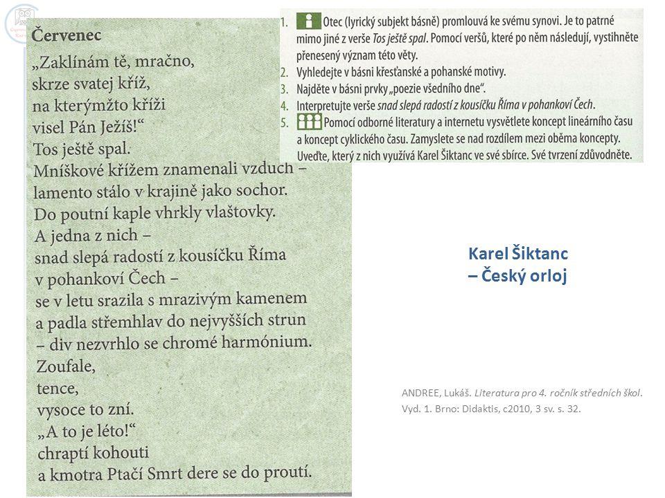 ANDREE, Lukáš. Literatura pro 4. ročník středních škol. Vyd. 1. Brno: Didaktis, c2010, 3 sv. s. 32. Karel Šiktanc – Český orloj