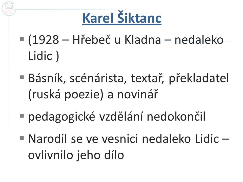  (1928 – Hřebeč u Kladna – nedaleko Lidic )  Básník, scénárista, textař, překladatel (ruská poezie) a novinář  pedagogické vzdělání nedokončil  Na
