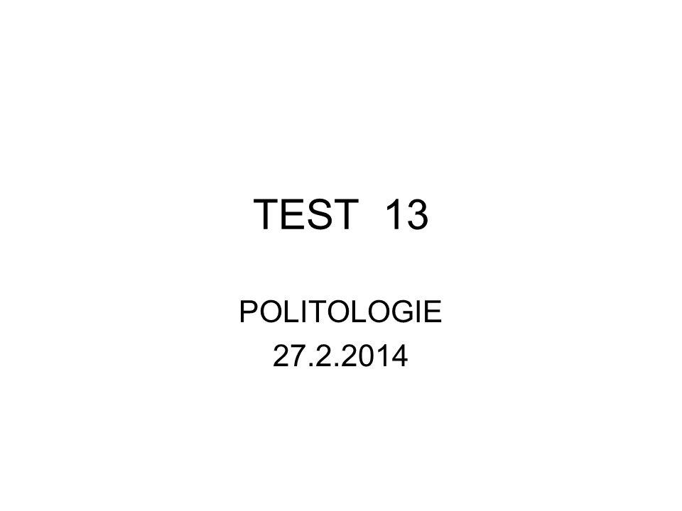 TEST 13 POLITOLOGIE 27.2.2014