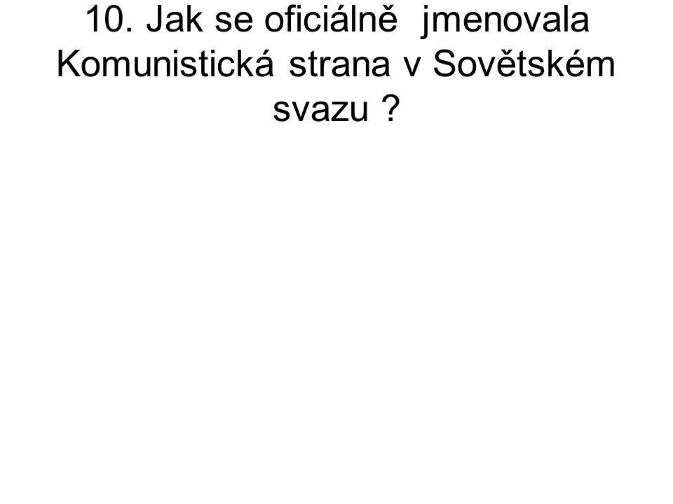 10. Jak se oficiálně jmenovala Komunistická strana v Sovětském svazu ?