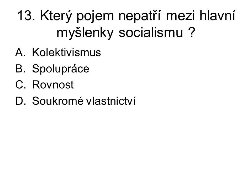 13.Který pojem nepatří mezi hlavní myšlenky socialismu .