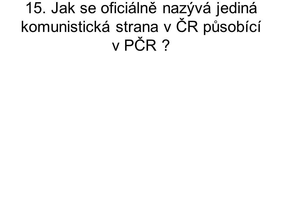 15. Jak se oficiálně nazývá jediná komunistická strana v ČR působící v PČR ?