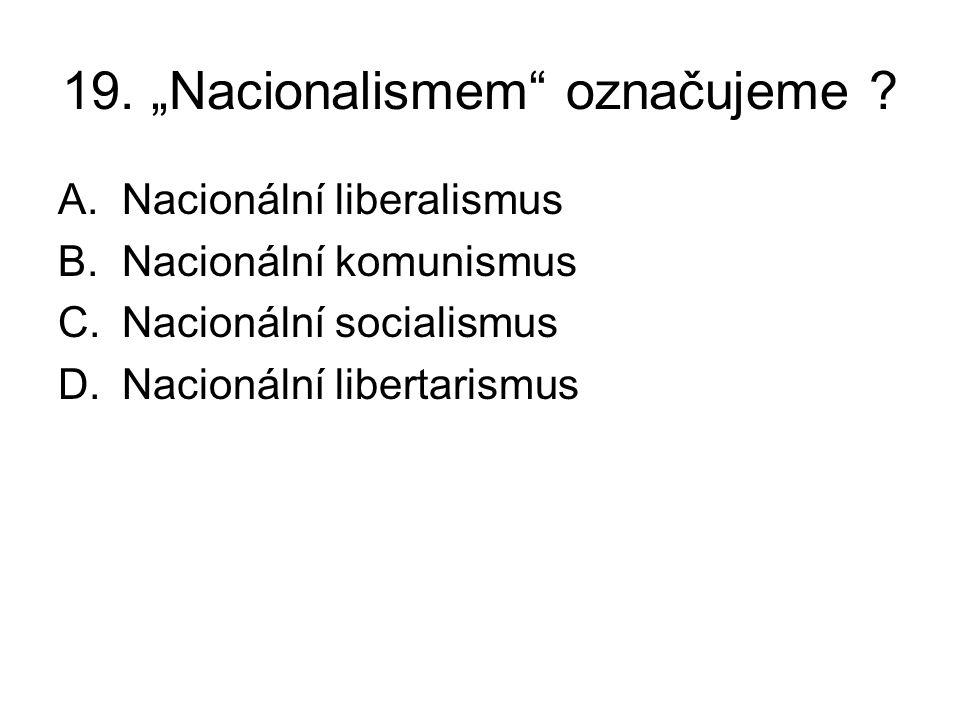 """19.""""Nacionalismem označujeme ."""