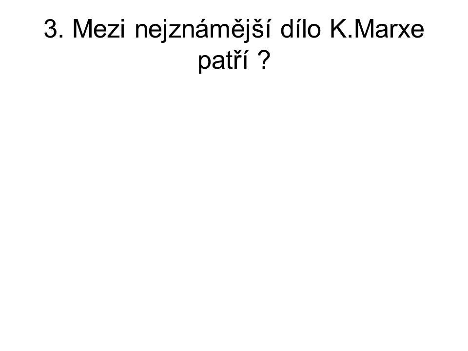 3. Mezi nejznámější dílo K.Marxe patří ?