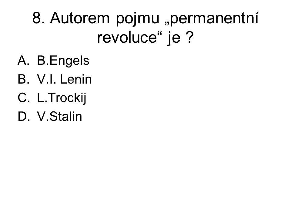 """8. Autorem pojmu """"permanentní revoluce je ? A.B.Engels B.V.I. Lenin C.L.Trockij D.V.Stalin"""