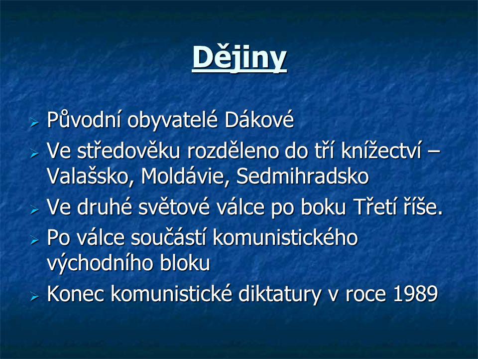 Dějiny  Původní obyvatelé Dákové  Ve středověku rozděleno do tří knížectví – Valašsko, Moldávie, Sedmihradsko  Ve druhé světové válce po boku Třetí