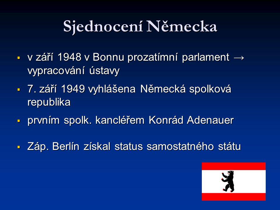 Sjednocení Německa  v září 1948 v Bonnu prozatímní parlament → vypracování ústavy  7. září 1949 vyhlášena Německá spolková republika  prvním spolk.