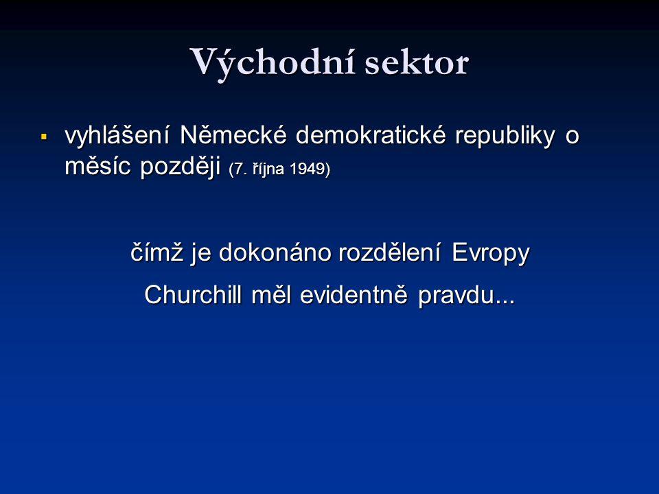 Východní sektor  vyhlášení Německé demokratické republiky o měsíc později (7. října 1949) čímž je dokonáno rozdělení Evropy Churchill měl evidentně p