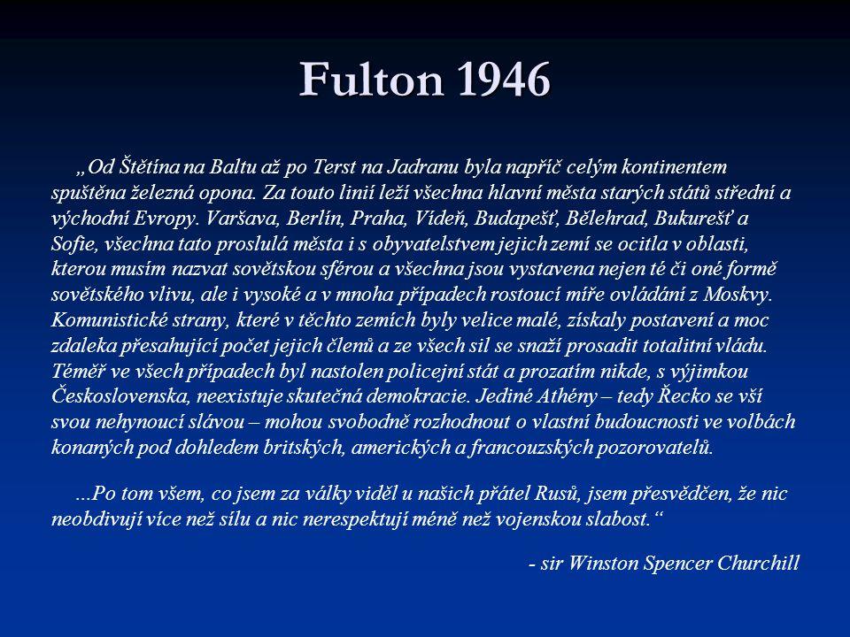 """Fulton 1946 """"Od Štětína na Baltu až po Terst na Jadranu byla napříč celým kontinentem spuštěna železná opona. Za touto linií leží všechna hlavní města"""