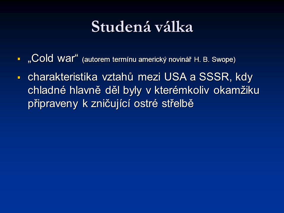"""Studená válka  """"Cold war"""" (autorem termínu americký novinář H. B. Swope)  charakteristika vztahů mezi USA a SSSR, kdy chladné hlavně děl byly v kter"""