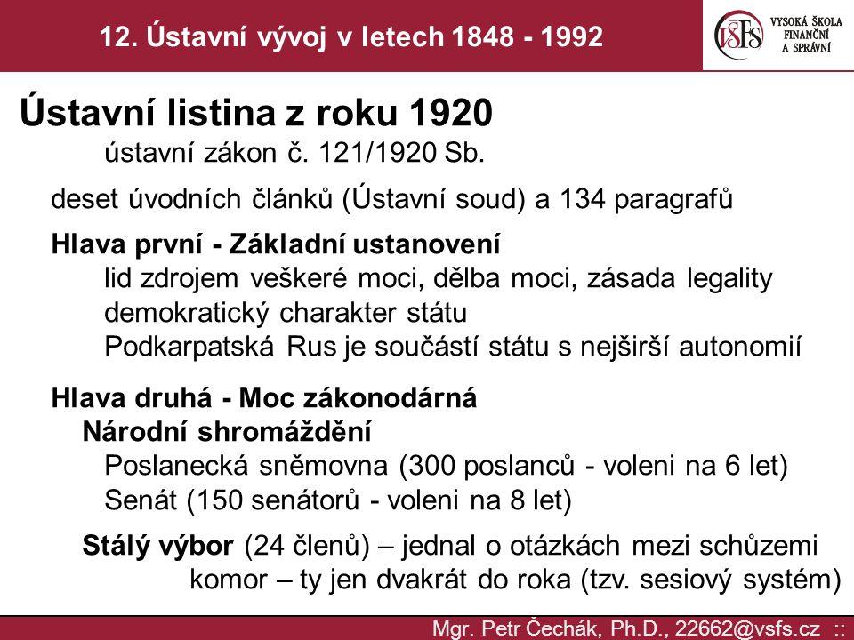 Mgr. Petr Čechák, Ph.D., 22662@vsfs.cz :: 12. Ústavní vývoj v letech 1848 - 1992 Ústavní listina z roku 1920 ústavní zákon č. 121/1920 Sb. deset úvodn
