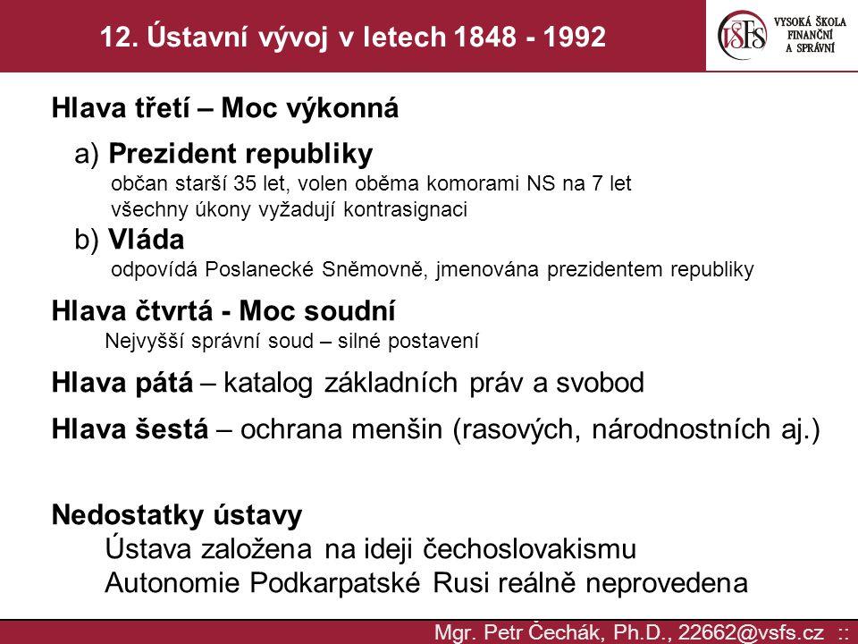 Mgr. Petr Čechák, Ph.D., 22662@vsfs.cz :: 12. Ústavní vývoj v letech 1848 - 1992 Hlava třetí – Moc výkonná a) Prezident republiky občan starší 35 let,