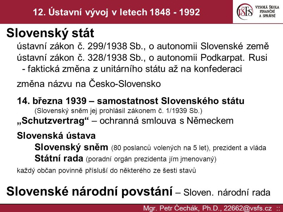 Mgr. Petr Čechák, Ph.D., 22662@vsfs.cz :: 12. Ústavní vývoj v letech 1848 - 1992 Slovenský stát ústavní zákon č. 299/1938 Sb., o autonomii Slovenské z