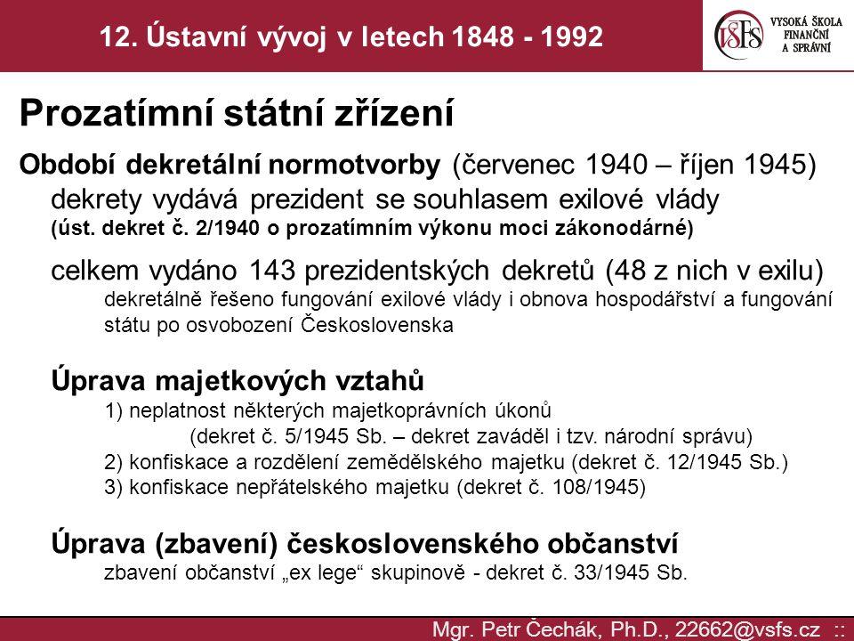 Mgr. Petr Čechák, Ph.D., 22662@vsfs.cz :: 12. Ústavní vývoj v letech 1848 - 1992 Prozatímní státní zřízení Období dekretální normotvorby (červenec 194
