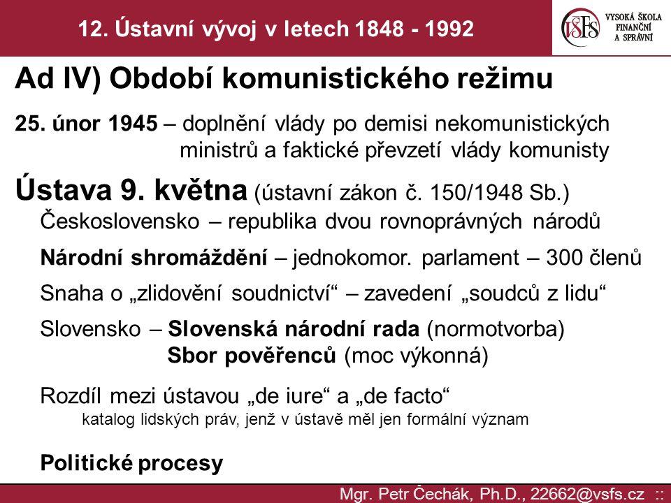 Mgr. Petr Čechák, Ph.D., 22662@vsfs.cz :: 12. Ústavní vývoj v letech 1848 - 1992 Ad IV) Období komunistického režimu 25. únor 1945 – doplnění vlády po