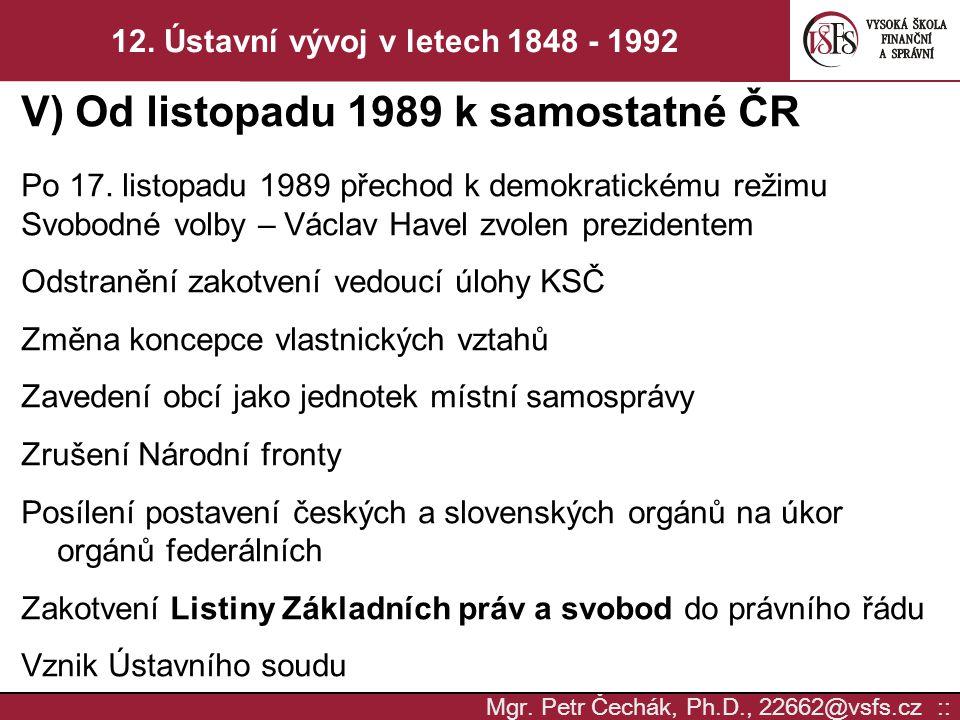 Mgr. Petr Čechák, Ph.D., 22662@vsfs.cz :: 12. Ústavní vývoj v letech 1848 - 1992 V) Od listopadu 1989 k samostatné ČR Po 17. listopadu 1989 přechod k