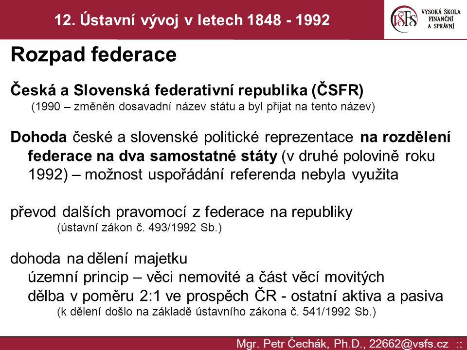 Mgr. Petr Čechák, Ph.D., 22662@vsfs.cz :: 12. Ústavní vývoj v letech 1848 - 1992 Rozpad federace Česká a Slovenská federativní republika (ČSFR) (1990