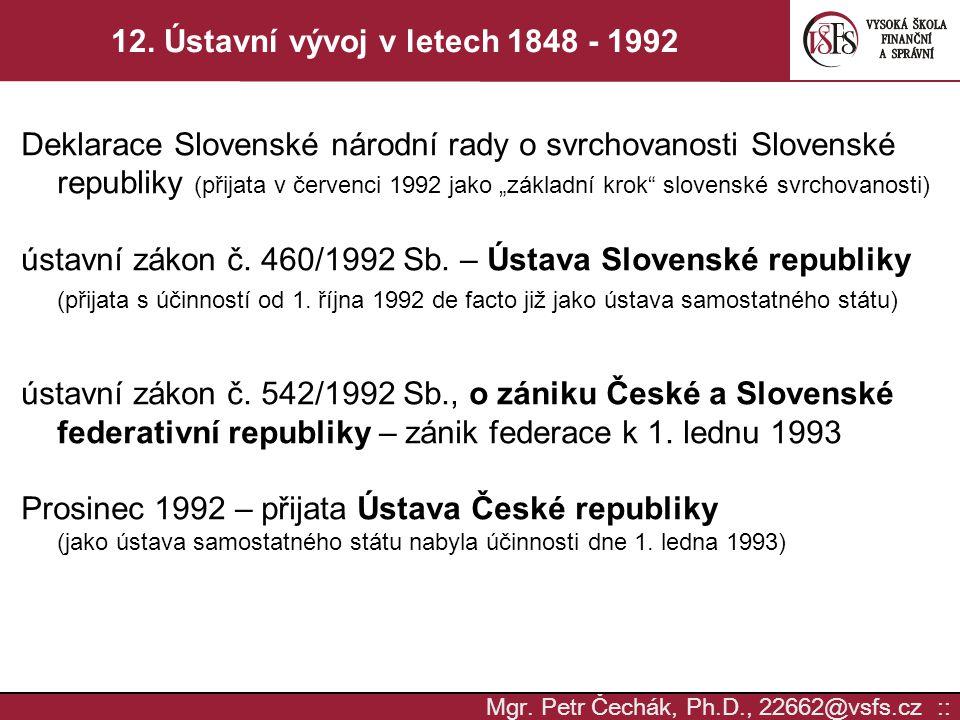 Mgr. Petr Čechák, Ph.D., 22662@vsfs.cz :: 12. Ústavní vývoj v letech 1848 - 1992 Deklarace Slovenské národní rady o svrchovanosti Slovenské republiky