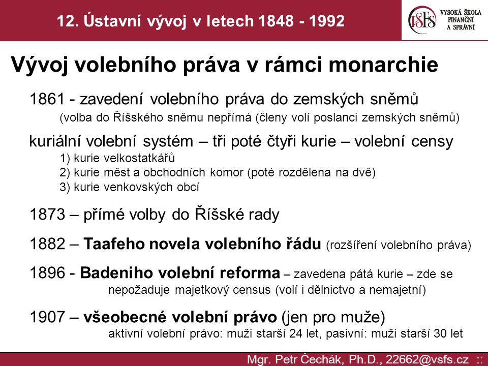 Mgr. Petr Čechák, Ph.D., 22662@vsfs.cz :: 12. Ústavní vývoj v letech 1848 - 1992 Vývoj volebního práva v rámci monarchie 1861 - zavedení volebního prá
