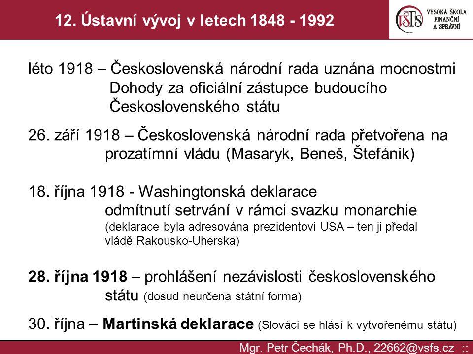 Mgr. Petr Čechák, Ph.D., 22662@vsfs.cz :: 12. Ústavní vývoj v letech 1848 - 1992 léto 1918 – Československá národní rada uznána mocnostmi Dohody za of