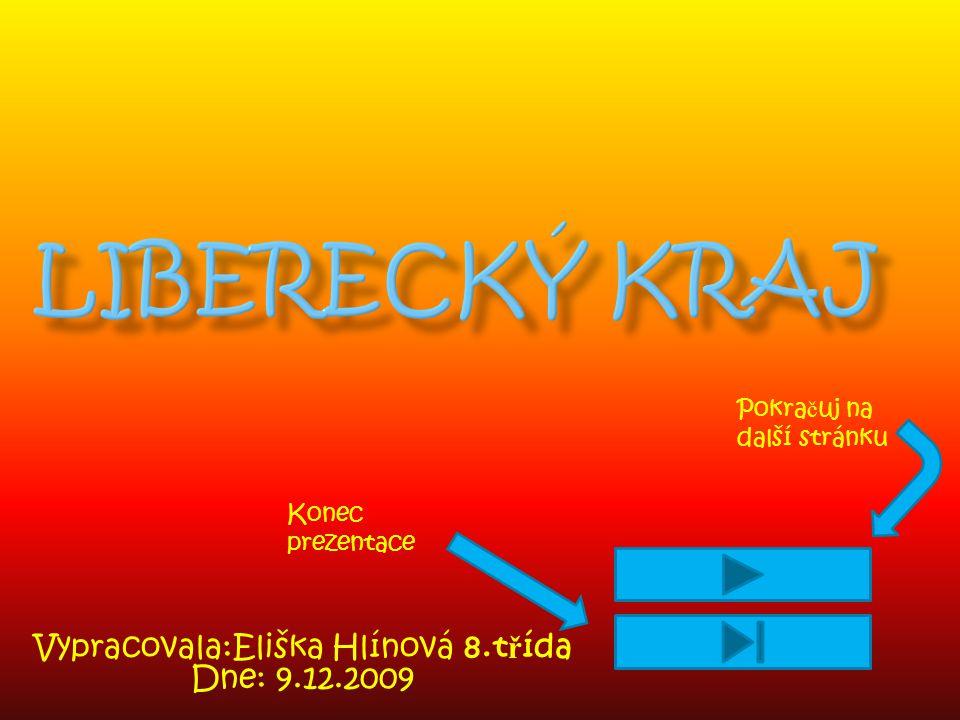 Vypracovala:Eliška Hlínová 8.t ř ída Dne: 9.12.2009 Pokra č uj na další stránku Konec prezentace