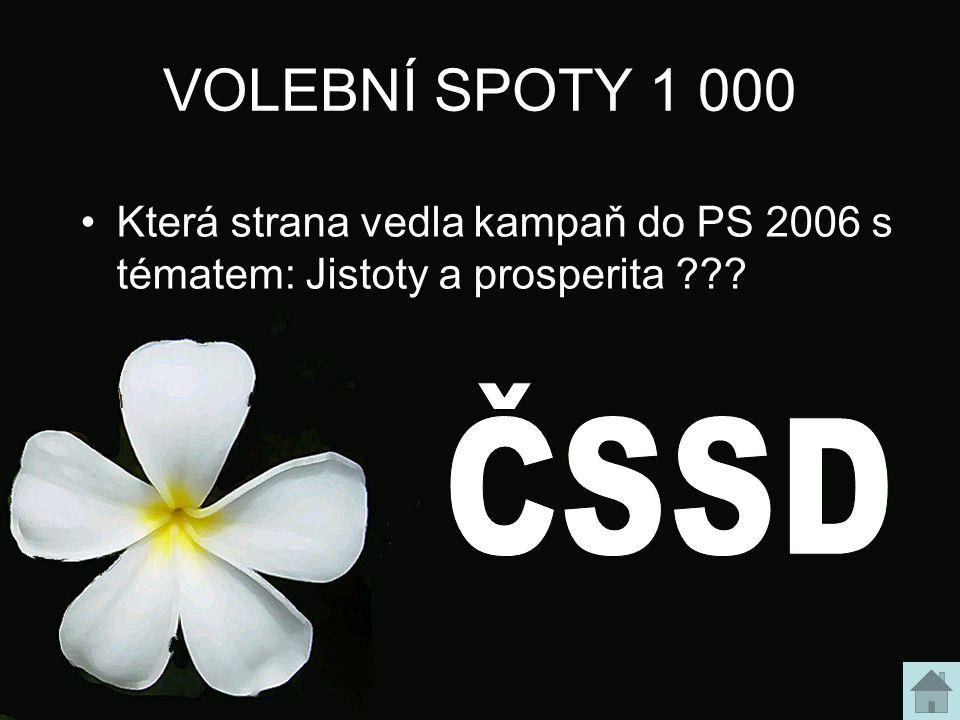 VOLEBNÍ SPOTY 1 000 Která strana vedla kampaň do PS 2006 s tématem: Jistoty a prosperita ???