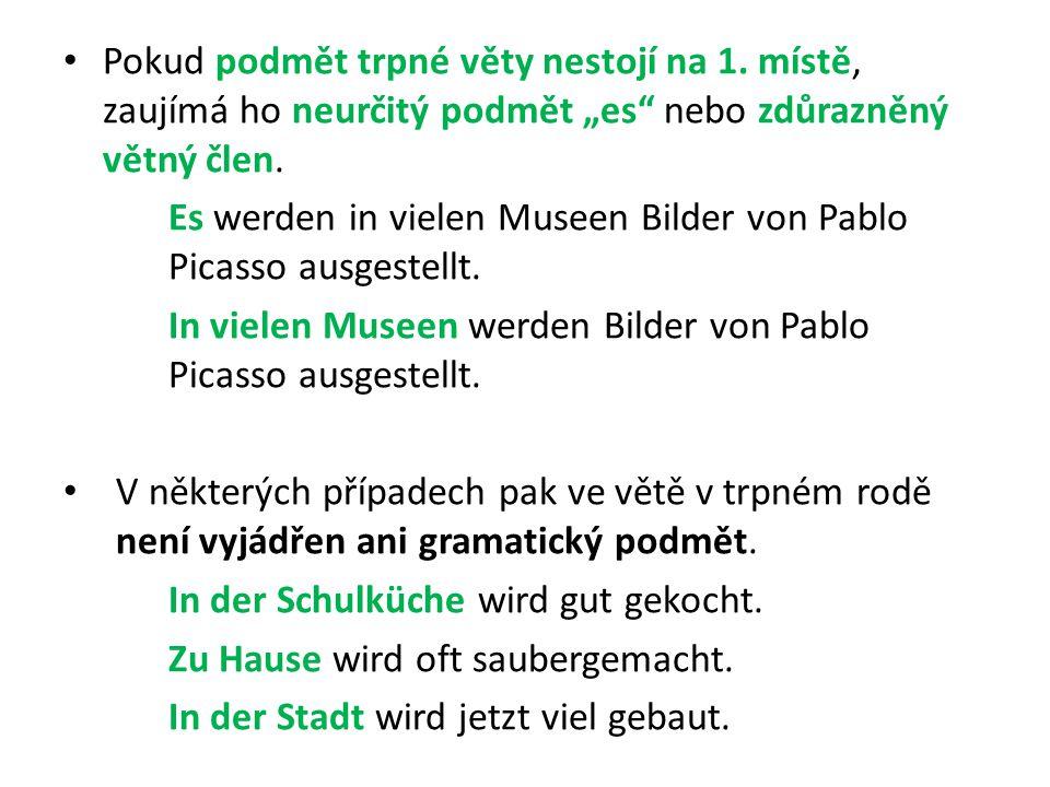 """Pokud podmět trpné věty nestojí na 1. místě, zaujímá ho neurčitý podmět """"es"""" nebo zdůrazněný větný člen. Es werden in vielen Museen Bilder von Pablo P"""