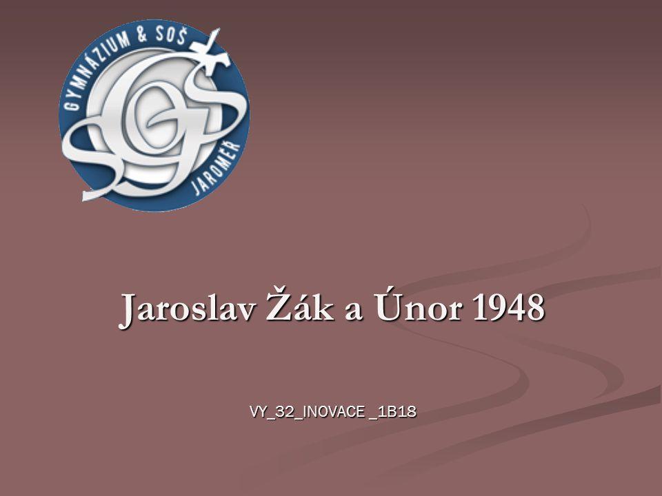 Jaroslav Žák a Únor 1948 VY_32_INOVACE _1B18