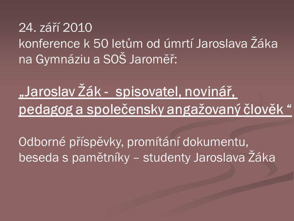 """24. září 2010 konference k 50 letům od úmrtí Jaroslava Žáka na Gymnáziu a SOŠ Jaroměř: """"Jaroslav Žák - spisovatel, novinář, pedagog a společensky anga"""