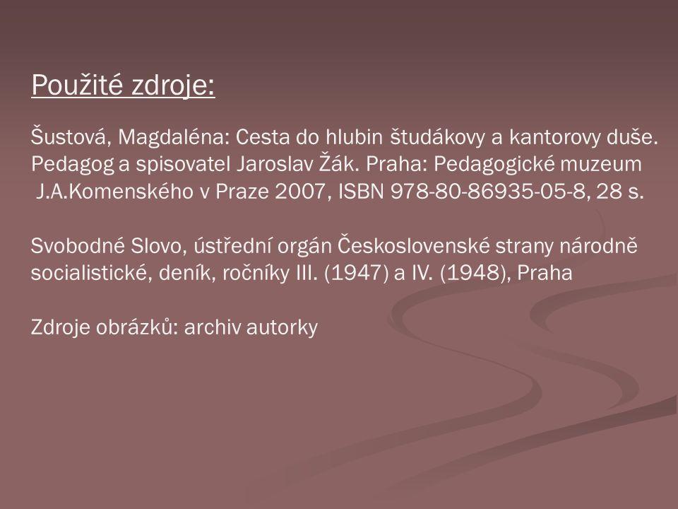 Použité zdroje: Šustová, Magdaléna: Cesta do hlubin študákovy a kantorovy duše. Pedagog a spisovatel Jaroslav Žák. Praha: Pedagogické muzeum J.A.Komen