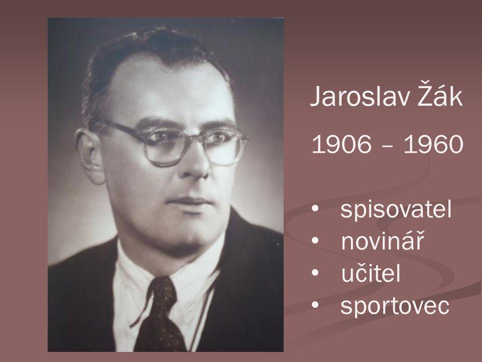 Jaroslav Žák 1906 – 1960 spisovatel novinář učitel sportovec