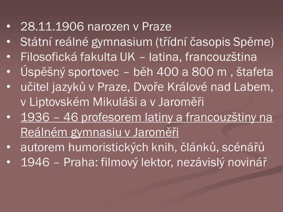 28.11.1906 narozen v Praze Státní reálné gymnasium (třídní časopis Spěme) Filosofická fakulta UK – latina, francouzština Úspěšný sportovec – běh 400 a