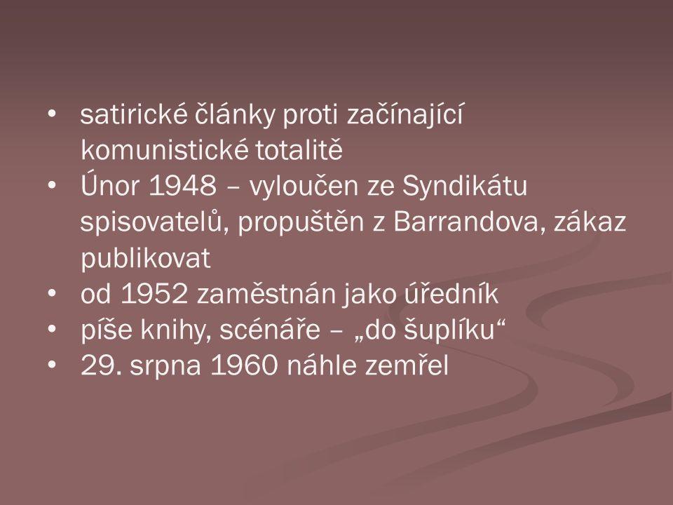 satirické články proti začínající komunistické totalitě Únor 1948 – vyloučen ze Syndikátu spisovatelů, propuštěn z Barrandova, zákaz publikovat od 195