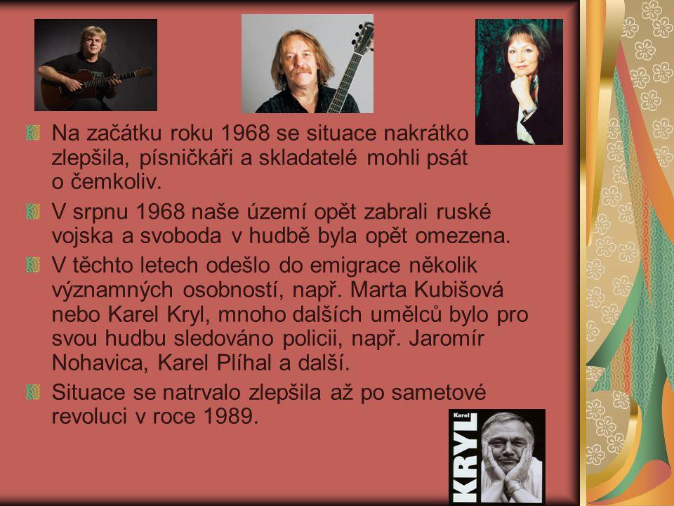 Na začátku roku 1968 se situace nakrátko zlepšila, písničkáři a skladatelé mohli psát o čemkoliv. V srpnu 1968 naše území opět zabrali ruské vojska a