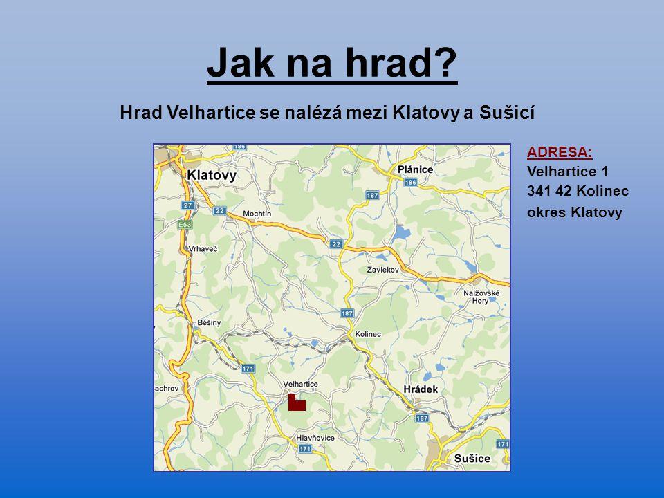 Jak na hrad? Hrad Velhartice se nalézá mezi Klatovy a Sušicí ADRESA: Velhartice 1 341 42 Kolinec okres Klatovy