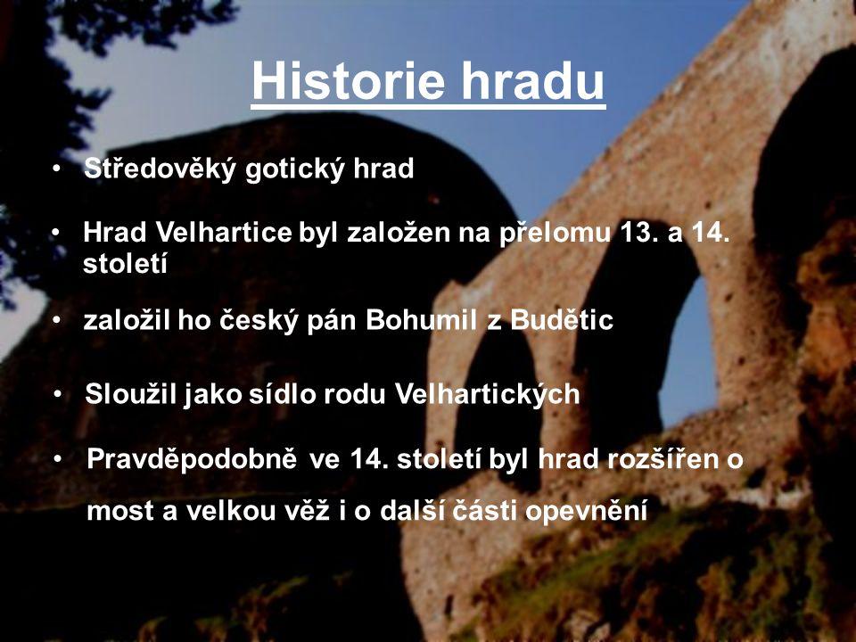 Historie hradu Středověký gotický hrad Hrad Velhartice byl založen na přelomu 13. a 14. století založil ho český pán Bohumil z Budětic Sloužil jako sí