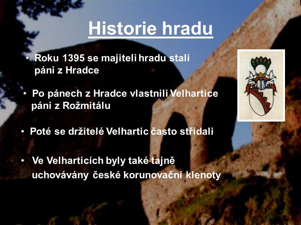 Historie hradu Ve Velharticích byly také tajně uchovávány české korunovační klenoty Roku 1395 se majiteli hradu stali páni z Hradce Po pánech z Hradce