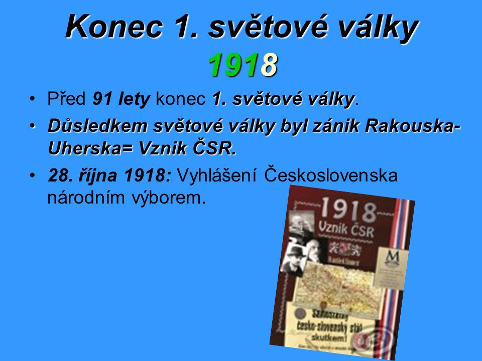 Konec 1. světové války 1918 1. světové válkyPřed 91 lety konec 1. světové války. Důsledkem světové války byl zánik Rakouska- Uherska= Vznik ČSR.Důsled