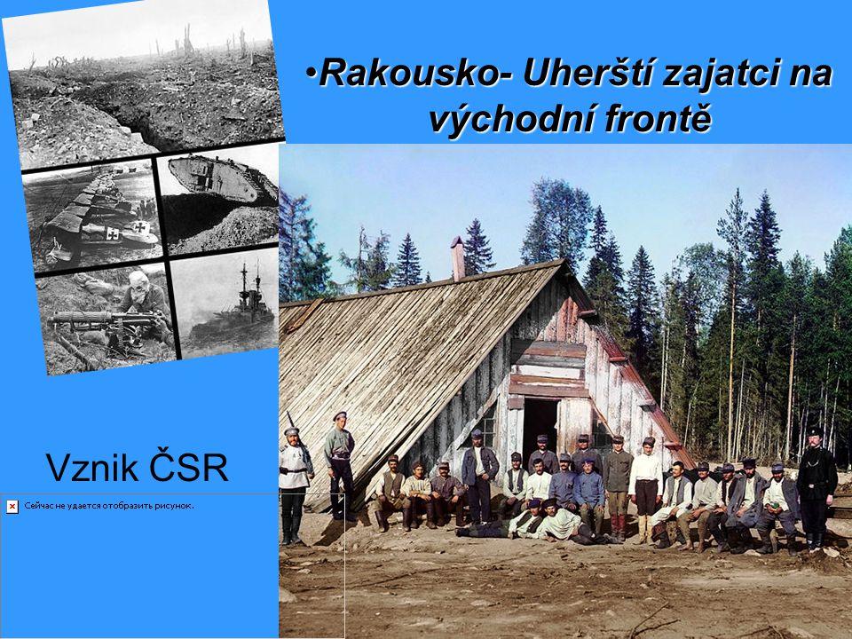 Vznik ČSR Rakousko- Uherští zajatci na východní frontěRakousko- Uherští zajatci na východní frontě