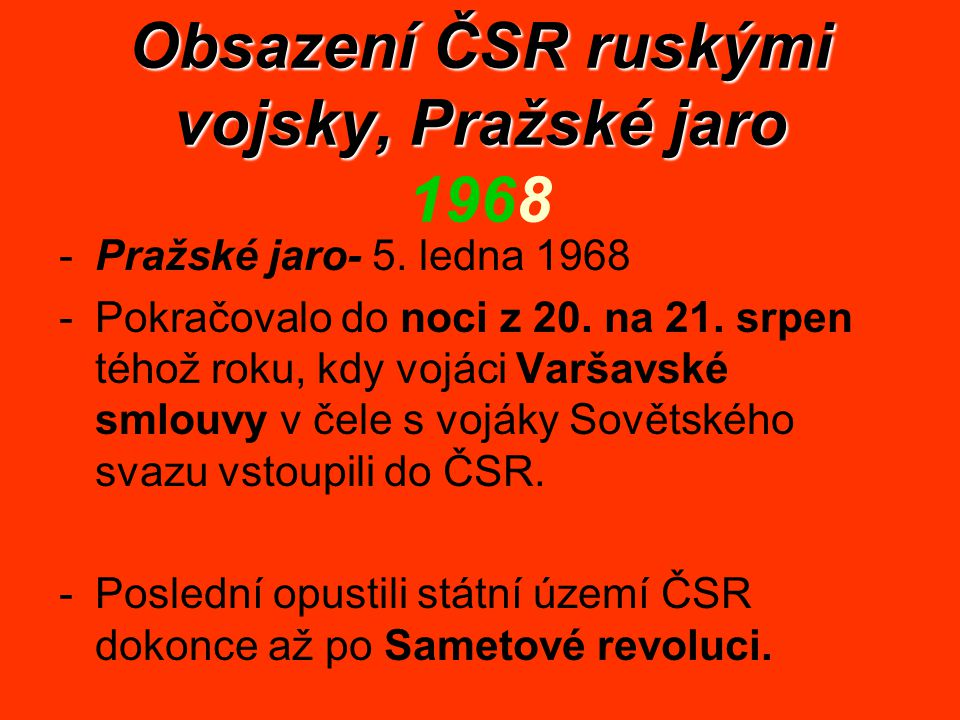 Obsazení ČSR ruskými vojsky, Pražské jaro Obsazení ČSR ruskými vojsky, Pražské jaro 1968 -Pražské jaro- 5. ledna 1968 -Pokračovalo do noci z 20. na 21