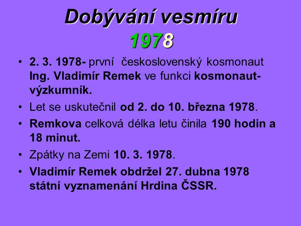 Dobývání vesmíru 1978 2. 3. 1978- první československý kosmonaut Ing. Vladimír Remek ve funkci kosmonaut- výzkumník. Let se uskutečnil od 2. do 10. bř