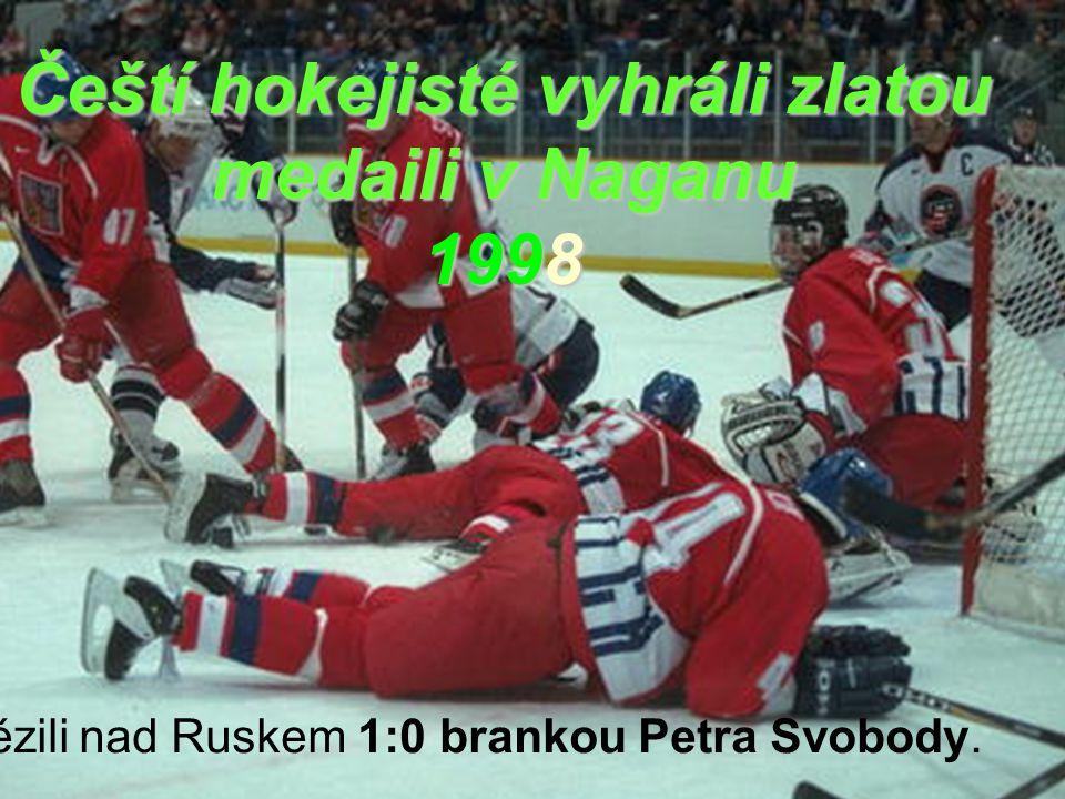 Čeští hokejisté vyhráli zlatou medaili v Naganu 1998 Zvítězili nad Ruskem 1:0 brankou Petra Svobody.