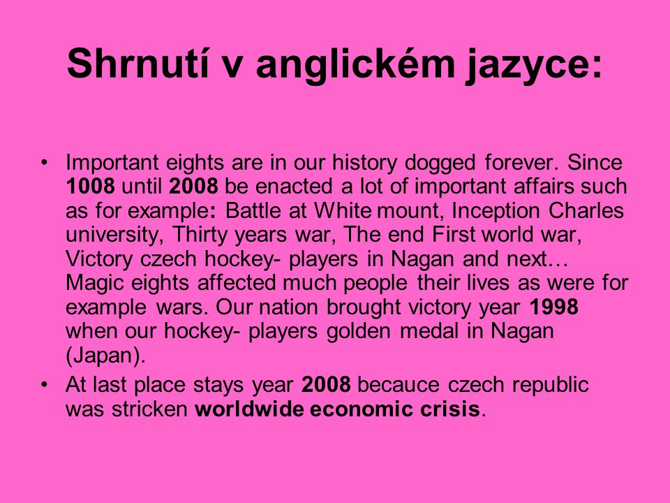 Shrnutí v anglickém jazyce: Important eights are in our history dogged forever.