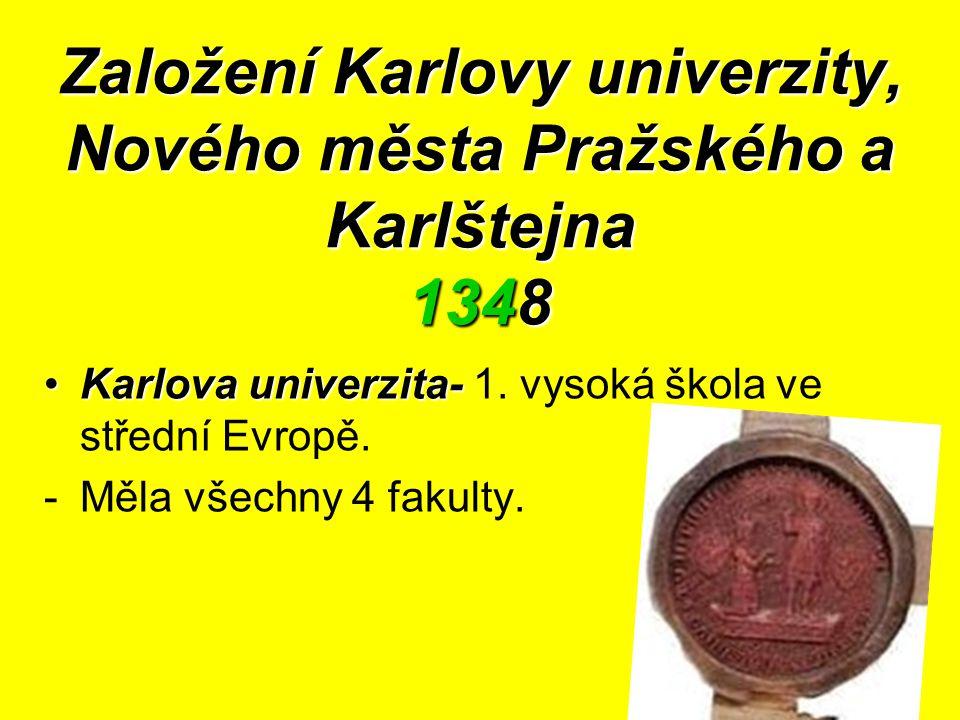 Založení Karlovy univerzity, Nového města Pražského a Karlštejna 1348 Karlova univerzita-Karlova univerzita- 1. vysoká škola ve střední Evropě. -Měla