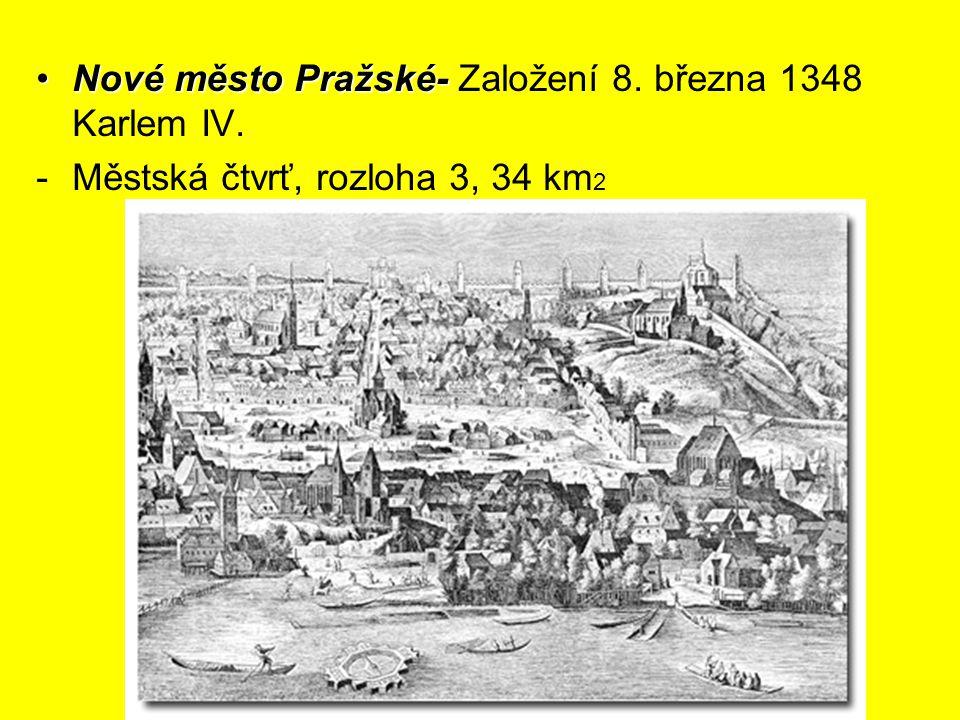 Nové město Pražské-Nové město Pražské- Založení 8. března 1348 Karlem IV. -Městská čtvrť, rozloha 3, 34 km 2