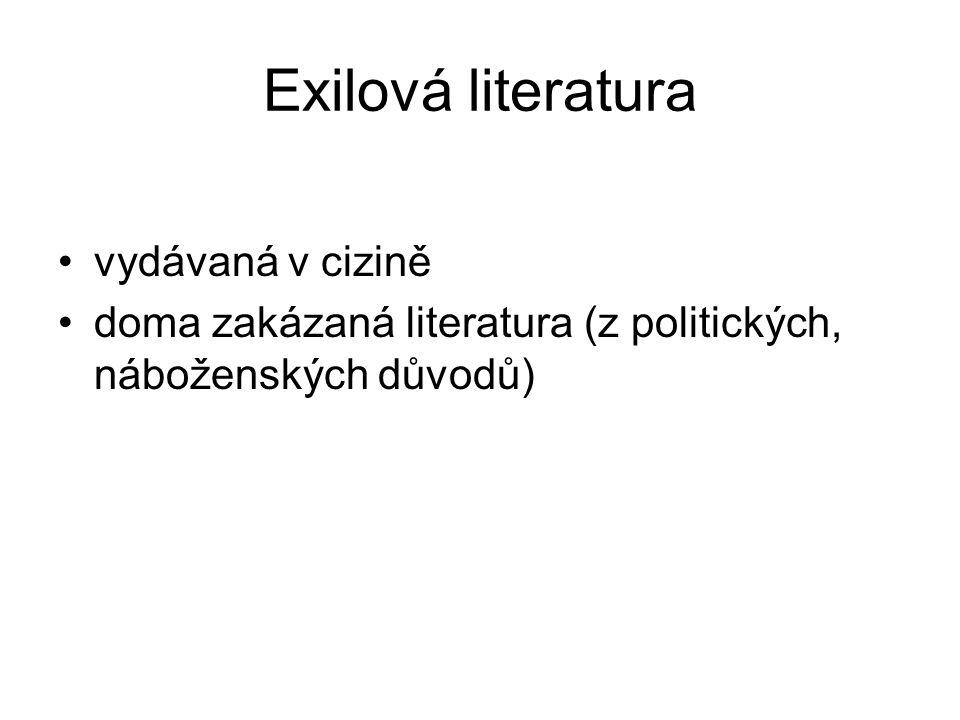 Exilová literatura vydávaná v cizině doma zakázaná literatura (z politických, náboženských důvodů)