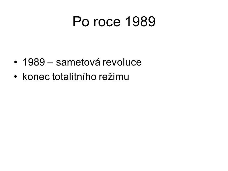 Po roce 1989 1989 – sametová revoluce konec totalitního režimu